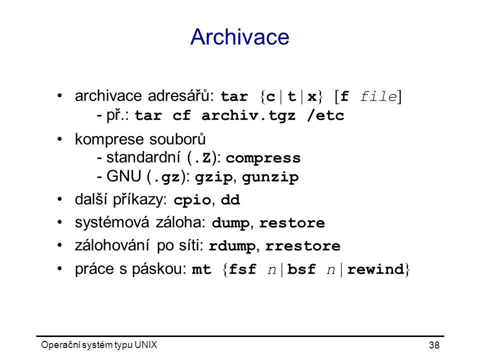 Archivace archivace adresářů: tar {c | t | x} [f file] - př.: tar cf archiv.tgz /etc.